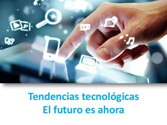 Tendencias tecnológicas El futuro es ahora