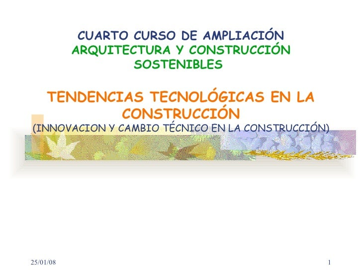 CUARTO CURSO DE AMPLIACIÓN ARQUITECTURA Y CONSTRUCCIÓN SOSTENIBLES  TENDENCIAS TECNOLÓGICAS EN LA CONSTRUCCIÓN (INNOVACION...