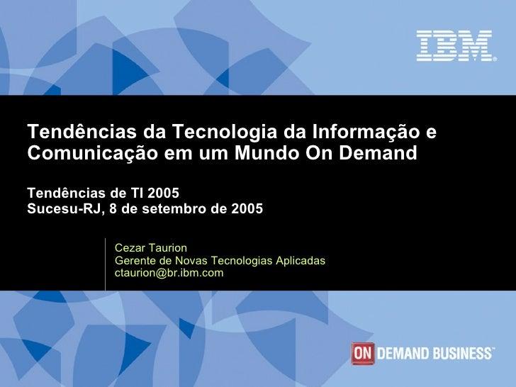 Tendências da Tecnologia da Informação e Comunicação em um Mundo On Demand Tendências de TI 2005 Sucesu-RJ, 8 de setembro ...