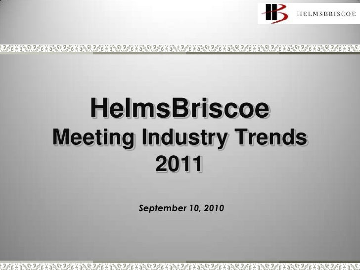 HelmsBriscoeMeeting Industry Trends2011<br />September 10, 2010<br />