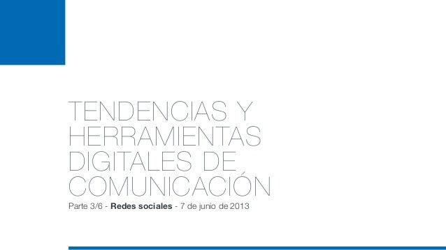 TENDENCIAS YHERRAMIENTASDIGITALES DECOMUNICACIÓNParte 3/6 - Redes sociales - 7 de junio de 2013