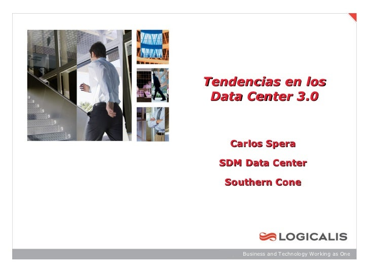 Tendencias en los Data Center 3.0   Carlos Spera  SDM Data Center  Southern Cone      Business and Technology Working as One