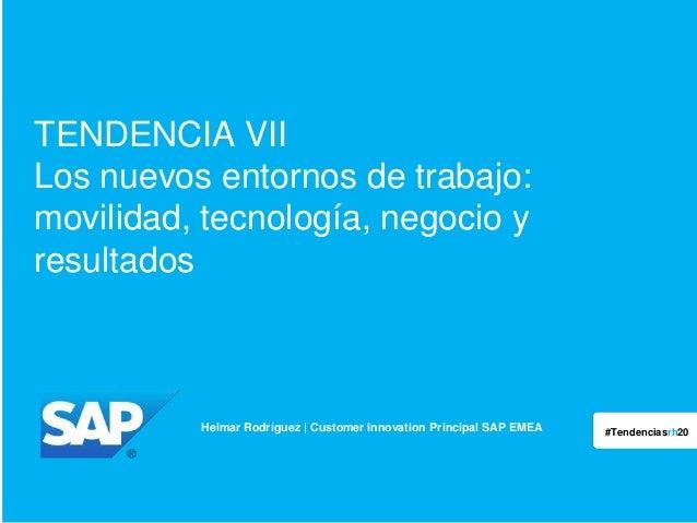 TENDENCIA VII Los nuevos entornos de trabajo: movilidad, tecnología, negocio y resultados  Helmar Rodríguez | Customer Inn...