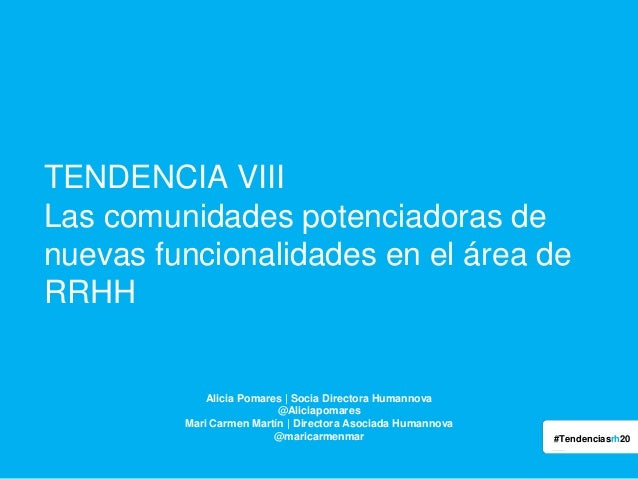 TENDENCIA VIII Las comunidades potenciadoras de nuevas funcionalidades en el área de RRHH  Alicia Pomares | Socia Director...