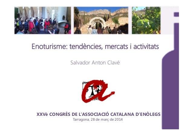 Enoturisme: tendències, mercats i activitats Salvador Anton Clavé XXVè CONGRÉS DE L'ASSOCIACIÓ CATALANA D'ENÒLEGS Tarragon...
