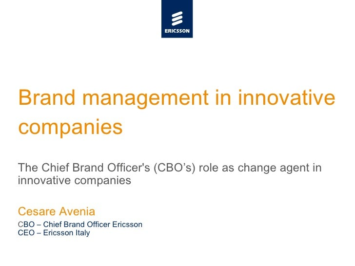 Brand management in innovative companies The Chief Brand Officer's (CBO's) role as change agent in innovative companies Ce...