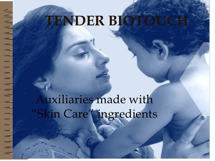 "TENDER BIOTOUCH Auxiliaries made with ""Skin Care"" ingredients"