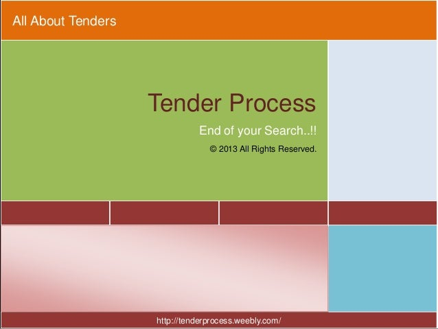All About Tenders Tender Process End of your Search..!! © 2013 All Rights Reserved. http://tenderprocess.weebly.com/