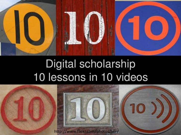 Digital scholarship10 lessons in 10 videos    http://www.flickr.com/photos/lwr/