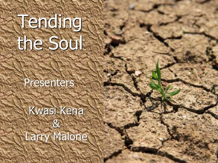Tending the Soul<br />Presenters<br />Kwasi Kena <br />& <br />Larry Malone<br />