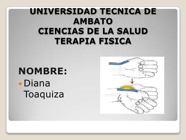 UNIVERSIDAD TECNICA DE         AMBATO   CIENCIAS DE LA SALUD      TERAPIA FISICANOMBRE: Diana  Toaquiza