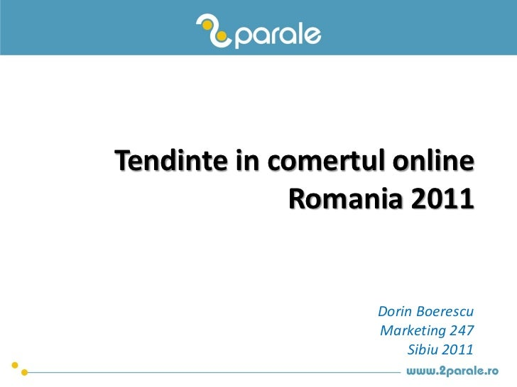 Tendinte in comertul online             Romania 2011                   Dorin Boerescu                   Marketing 247     ...