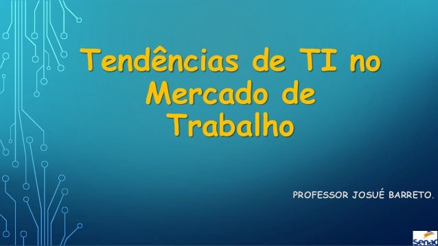 Tendências de TI no Mercado de Trabalho PROFESSOR JOSUÉ BARRETO.