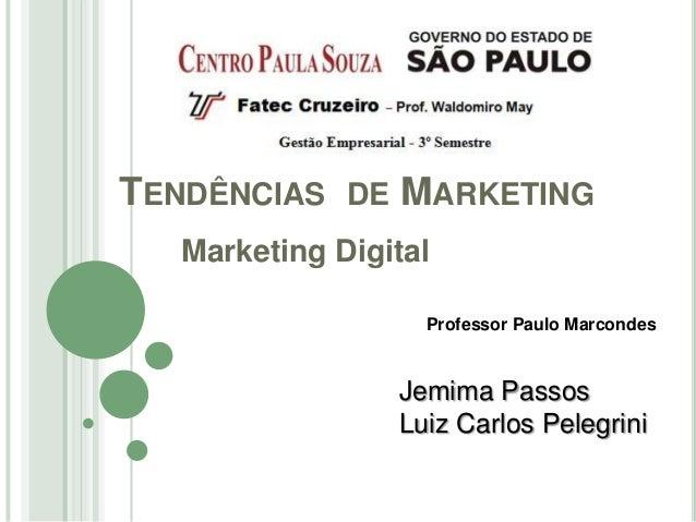 TENDÊNCIAS DE MARKETING  Marketing Digital                  Professor Paulo Marcondes                Jemima Passos        ...