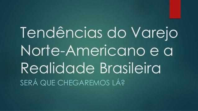Tendências do Varejo Norte Americano e a Realidade Brasileira - por Vinicius Ventorim