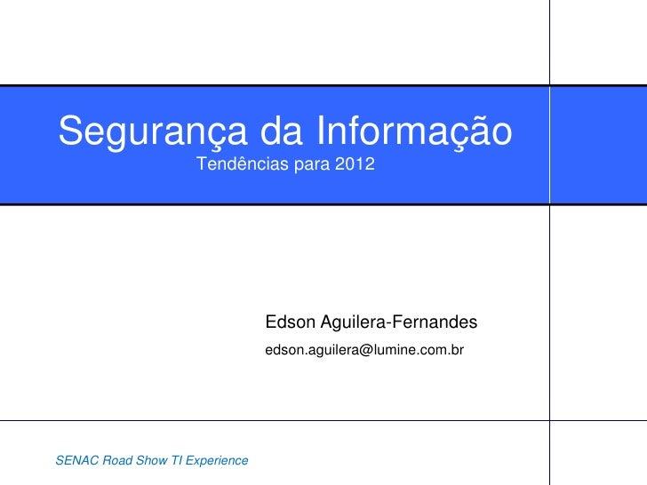 Segurança da Informação                     Tendências para 2012                                Edson Aguilera-Fernandes  ...
