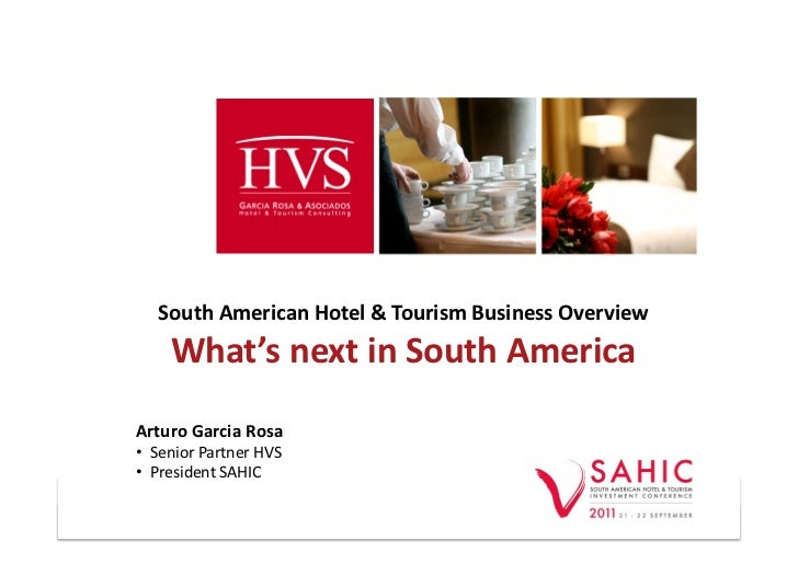 South	  American	  Hotel	  &	  Tourism	  Business	  Overview	          What's	  next	  in	  South	  America	  Arturo	  Gar...