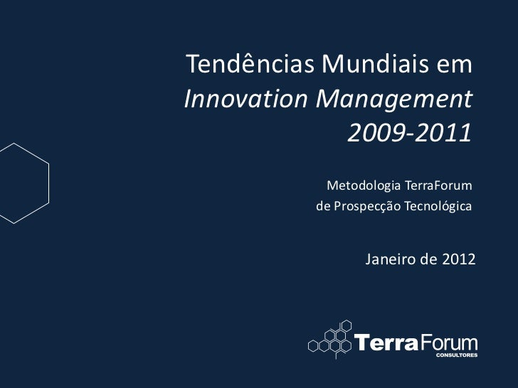 Tendências Mundiais emInnovation Management             2009-2011           Metodologia TerraForum          de Prospecção ...