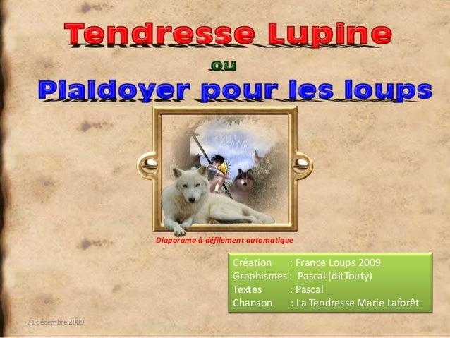 Création : France Loups 2009Graphismes : Pascal (ditTouty)Textes : PascalChanson : La Tendresse Marie Laforêt21 décembre 2...