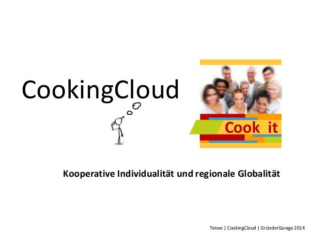 Cook it  Teneo | CookingCloud | GründerGarage 2014  CookingCloud  Kooperative Individualität und regionale Globalität