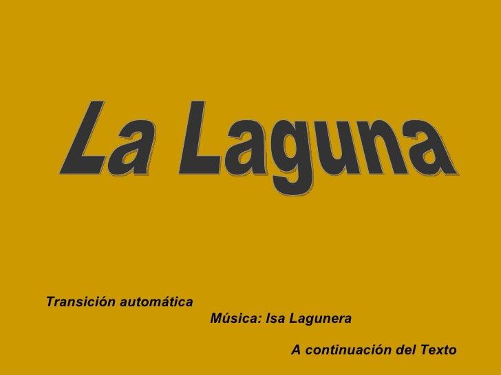 La Laguna Transición automática Música: Isa Lagunera A continuación del Texto