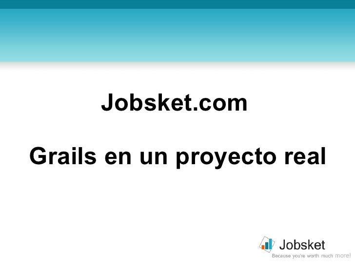 Jobsket.com, Grails en un proyecto real