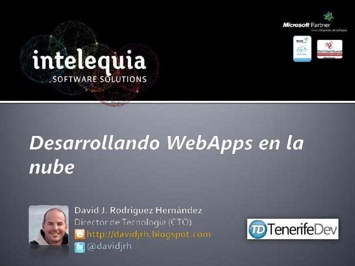 Desarrollando WebApps en la nube<br />David J. Rodríguez Hernández<br />Director de Tecnología (CTO)<br />      http://dav...