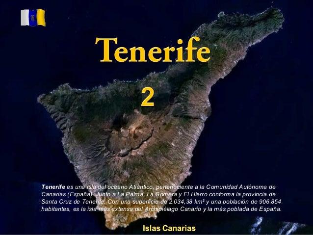 Tenerife es una isla del océano Atlántico, perteneciente a la Comunidad Autónoma de Canarias (España). Junto a La Palma, L...