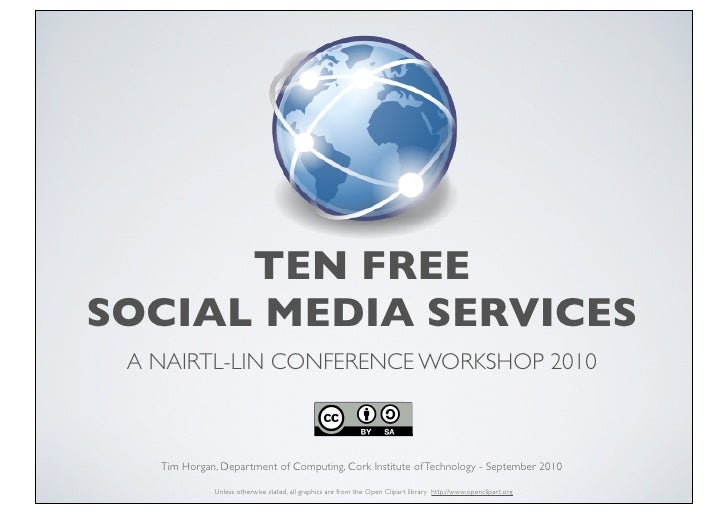 TEN FREE SOCIAL MEDIA SERVICES  A NAIRTL-LIN CONFERENCE WORKSHOP 2010       Tim Horgan, Department of Computing, Cork Inst...