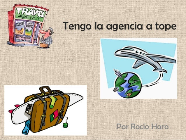 Tengo la agencia a tope          Por Rocío Haro