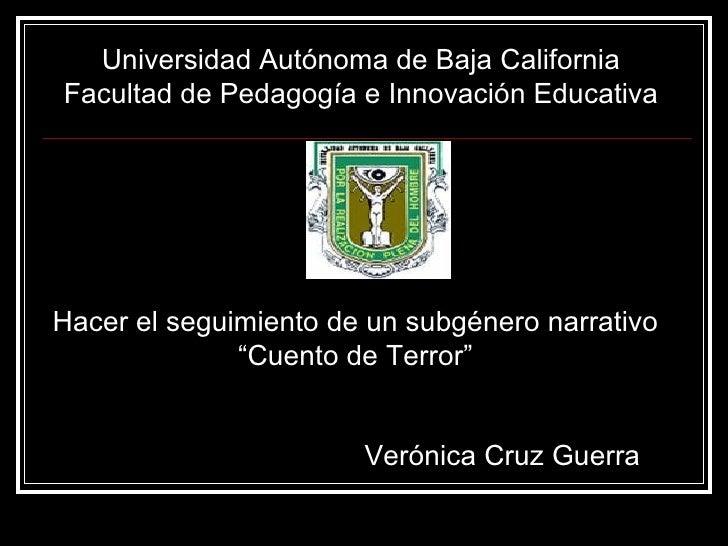 Universidad Autónoma de Baja California Facultad de Pedagogía e Innovación Educativa Hacer el seguimiento de un subgénero ...
