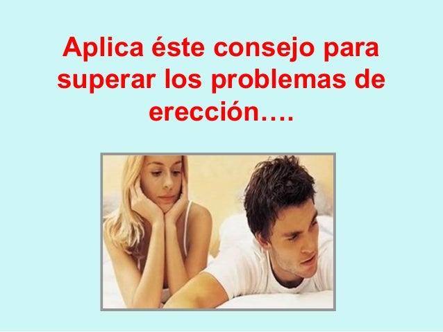 Aplica éste consejo parasuperar los problemas de       erección….