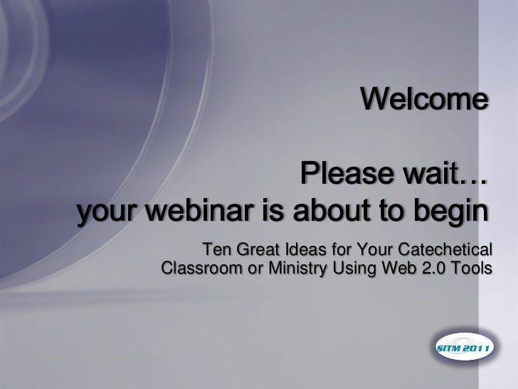 Ten Great Ideas for Your Catechetical                                     Classroom or Ministry Using Web 2.0 ToolsCopyrig...