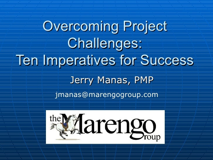 Overcoming Project Challenges: Ten Imperatives for Success Jerry Manas, PMP [email_address]