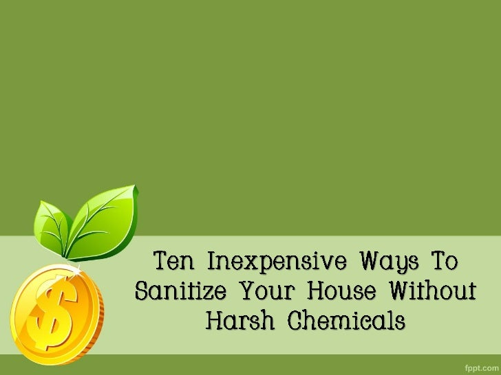 Ten Inexpensive Ways To Sanitize Your House Without Harsh Chemicals