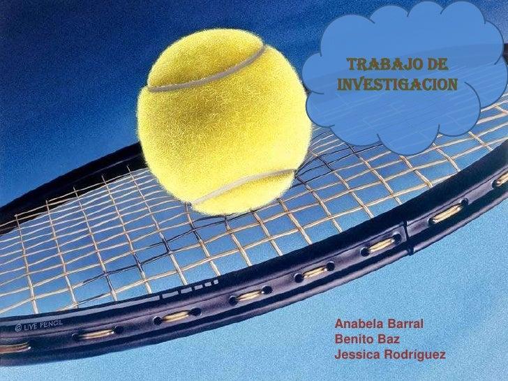 TRABAJO DE INVESTIGACION<br />Anabela Barral<br />Benito Baz<br />Jessica Rodríguez<br />