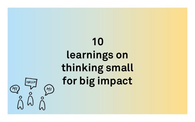 Ten learnings on thinking small for big impact
