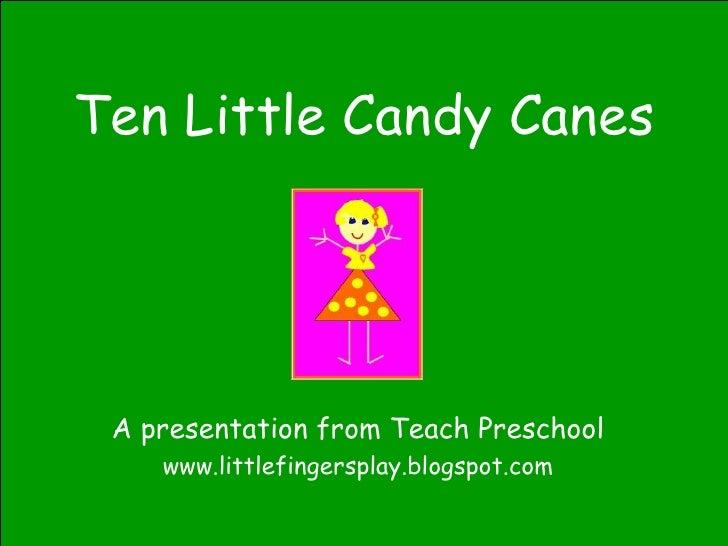 Ten Little Candy Canes A presentation from Teach Preschool www.littlefingersplay.blogspot.com