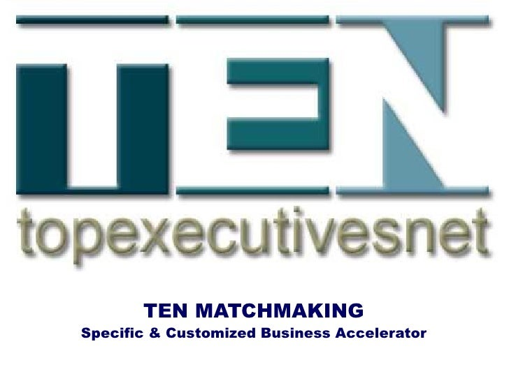 TEN MATCHMAKING Specific & Customized Business Accelerator