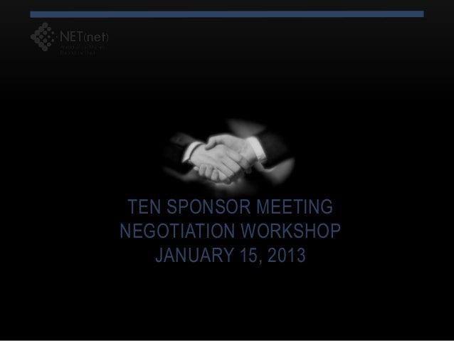 TEN SPONSOR MEETINGNEGOTIATION WORKSHOP    JANUARY 15, 2013