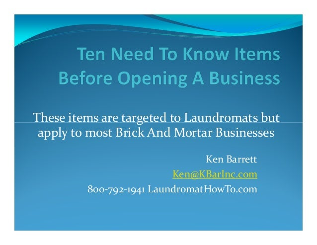Ten Need To Know Items Before Opening A Business- Applicable To Many- Targeted To Laundromat / Coin Laundry