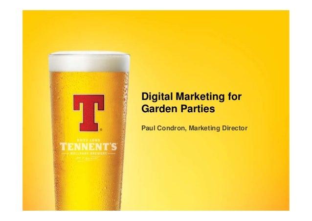 Paul Condron - Tennents - Digital Marketing for Garden Parties- Working Digital 2013