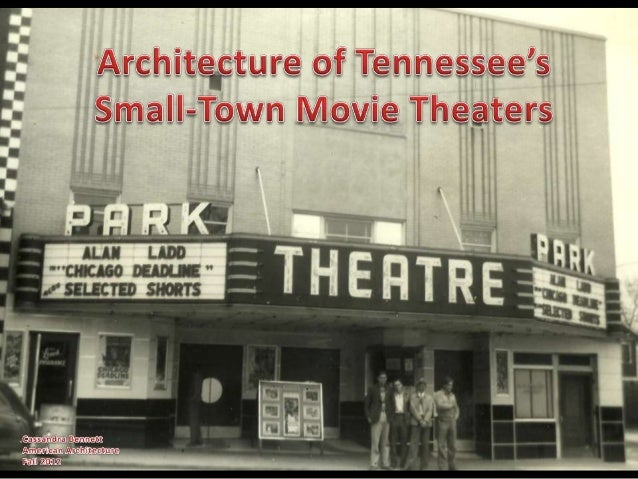 Theaters Studied • Examples from each of the grand division with a focus on West TN • Small towns (populations: 1,200 to 5...