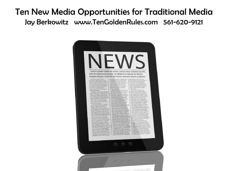 Ten New Media Opportunities for Traditional MediaJay Berkowitz   www.TenGoldenRules.com   561-620-9121<br />