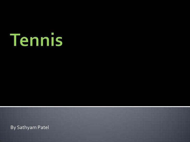 Tennis<br />By Sathyam Patel<br />