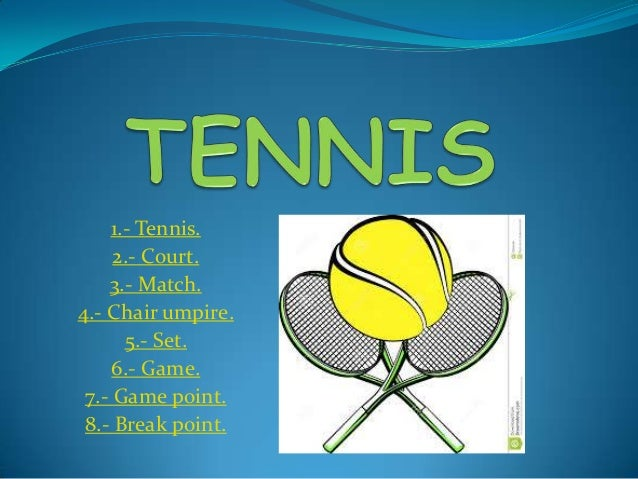 1.- Tennis. 2.- Court. 3.- Match. 4.- Chair umpire. 5.- Set. 6.- Game. 7.- Game point. 8.- Break point.