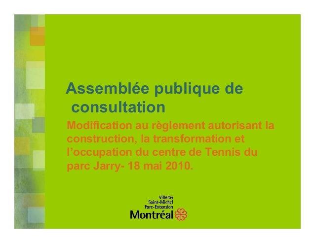 Assemblée publique deconsultationModification au règlement autorisant laconstruction, la transformation etl'occupation du ...