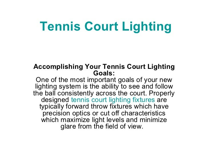 Tennis Court Lighting Accomplishing Your Tennis Court Lighting Goals: One of the most important goals of your new lighting...
