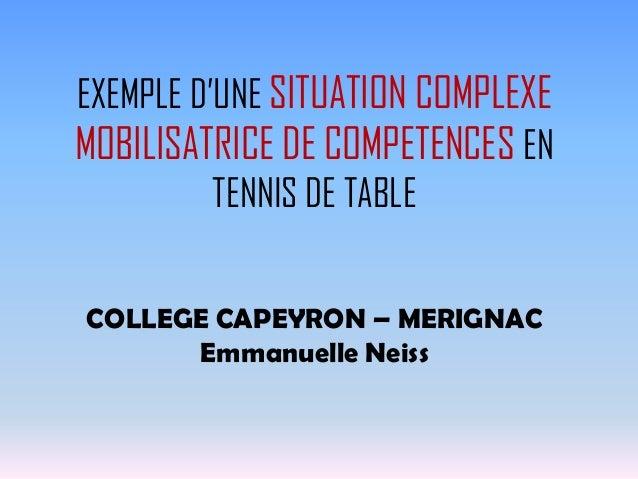 EXEMPLE D'UNE SITUATION COMPLEXEMOBILISATRICE DE COMPETENCES ENTENNIS DE TABLECOLLEGE CAPEYRON – MERIGNACEmmanuelle Neiss