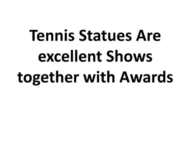 Tennis statues are excellent shows together with awards